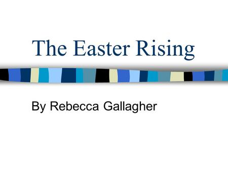 The Easter Rising By Rebecca Gallagher. About The Easter Rising This project is about the Easter Rising, one of the most major events in Irish history.