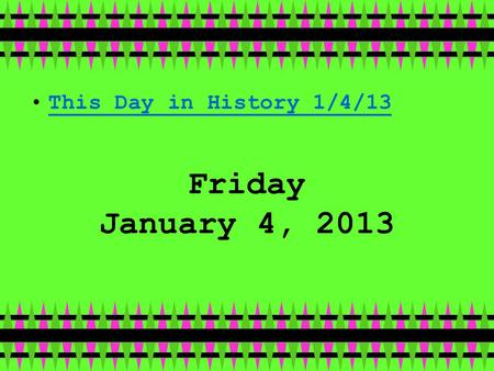 Friday January 4, 2013 This Day in History 1/4/13.