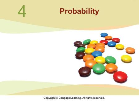 Copyright © Cengage Learning. All rights reserved. 4 Probability.