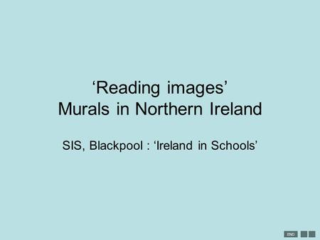 END 'Reading images' Murals in Northern Ireland SIS, Blackpool : 'Ireland in Schools'