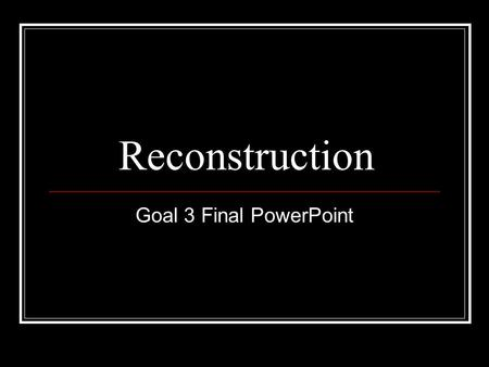 Reconstruction Goal 3 Final PowerPoint. Reconstruction Focus Questions 1. What group made up the majority of Southern Republicans? 2. Name five (5) ways.