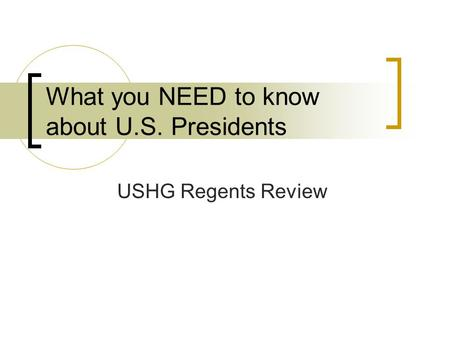 What you NEED to know about U.S. Presidents USHG Regents Review.