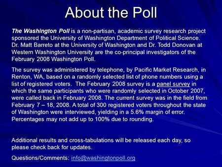 About the Poll The Washington Poll is a non-partisan, academic survey research project sponsored the University of Washington Department of Political Science.