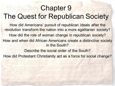 Chapter 9 The Quest for Republican Society How did Americans' pursuit of republican ideals after the revolution transform the nation into a more egalitarian.