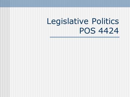 Legislative Politics POS 4424. Today's topics Administrative Details Intro to the topic of congressional studies. Why it's not so easy. Who's who in Congress.