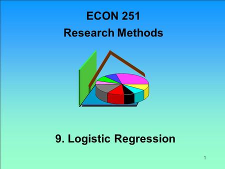 1 9. Logistic Regression ECON 251 Research Methods.