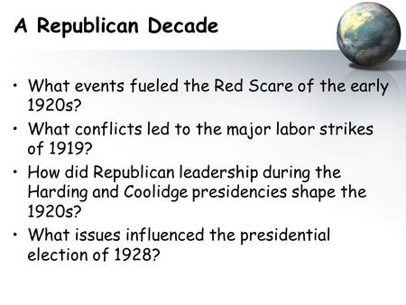 A Republican Decade What events fueled the Red Scare of the early 1920s? What conflicts led to the major labor strikes of 1919? How did Republican leadership.
