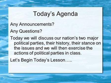 Today's Agenda Any Announcements? Any Questions? Today we will discuss our nation's two major <strong>political</strong> <strong>parties</strong>, their history, their stance on the issues.