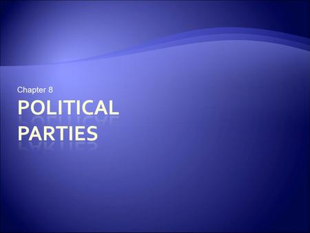 Chapter 8. Political Parties and Their Functions  Some believe American politics would function better without political parties  Others say political.