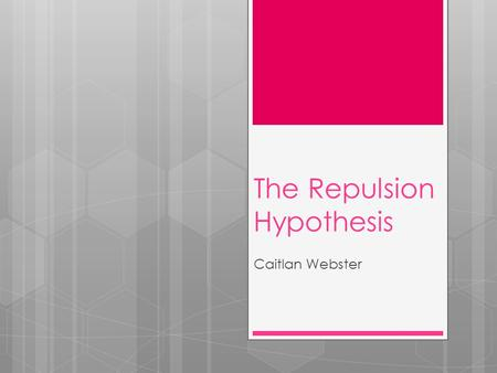 The Repulsion Hypothesis Caitlan Webster. Overview  Alternative Explanation for Newcomb's (1961) Results  Methodological Flaws in Byrne's (1971) Experiment.