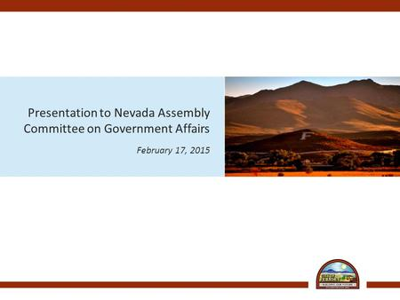Presentation to Nevada Assembly Committee on Government Affairs February 17, 2015.