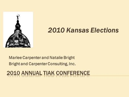Marlee Carpenter and Natalie Bright Bright and Carpenter Consulting, Inc. 2010 Kansas Elections.