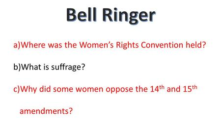 A)Where was the Women's Rights Convention held? b)What is suffrage? c)Why did some women oppose the 14 th and 15 th amendments?