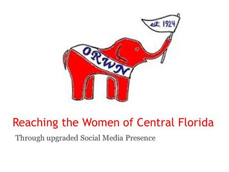 Reaching the Women of Central Florida Through upgraded Social Media Presence.
