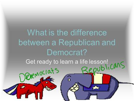 What is the difference between a Republican and Democrat? Get ready to learn a life lesson!