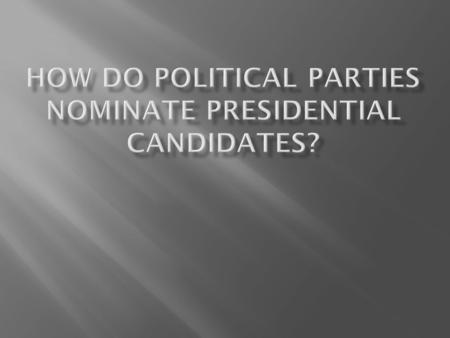  Note the specialized vocabulary!  Difference between nominate and elect  WHO nominates?  Who decides how the nomination is going to take place? 