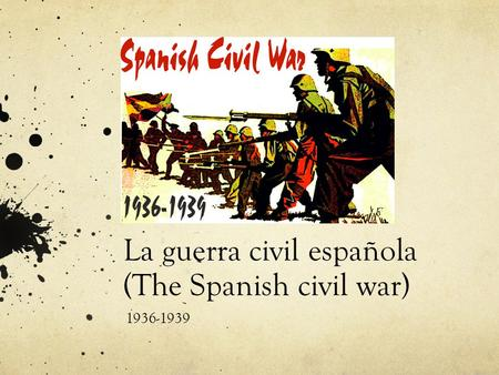 La guerra civil española (The Spanish civil war) 1936-1939.