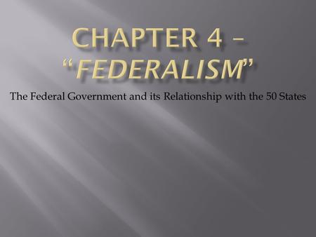 The Federal Government and its Relationship with the 50 States.