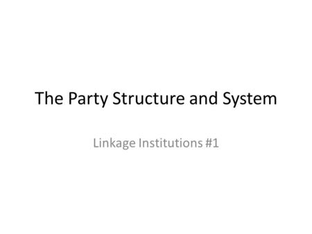 The Party Structure and System Linkage Institutions #1.