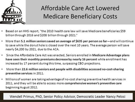 "Affordable Care Act Lowered Medicare Beneficiary Costs Based on an HHS report, ""the 2010 health care law will save Medicare beneficiaries $59 billion through."
