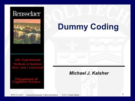 Department of Cognitive Science Michael J. Kalsher Adv. Experimental Methods & Statistics PSYC 4310 / COGS 6310 Dummy Coding 1 PSYC 4310/6310 Advanced.