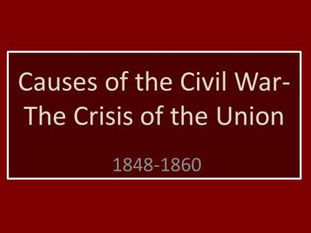 Causes of the Civil War-The Crisis of the Union