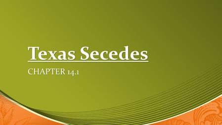 Texas Secedes Chapter 14.1.