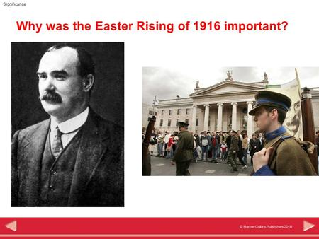 © HarperCollins Publishers 2010 Significance Why was the Easter Rising of 1916 important?