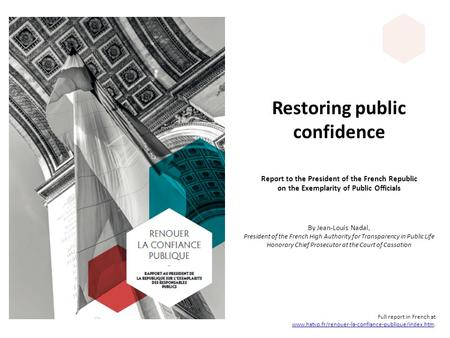 Restoring public confidence Report to the President of the French Republic on the Exemplarity of Public Officials By Jean-Louis Nadal, President of the.