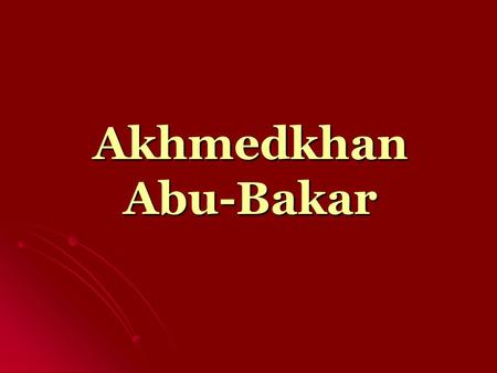 Akhmedkhan Abu-Bakar. Akhmedkhan Abu- Bakar was born in 1931 in the village of Kubachi, which is in Dakhadayev region in Dagestan. Akhmedkhan Abu- Bakar.