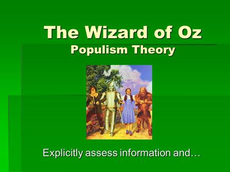 The Wizard of Oz Populism Theory Explicitly assess information and…
