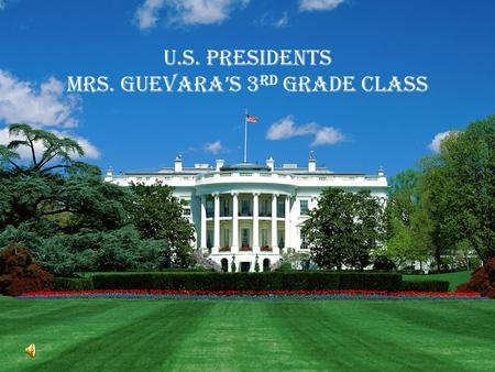 U.S. Presidents Mrs. Guevara's 3 rd Grade Class. President George Washington 1 st President of America 1789-1797 Xiaomei Dubbs Personal Life Birth: Feb.