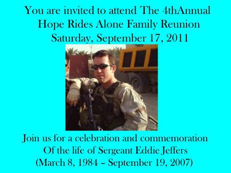 You are invited to attend The 4thAnnual Hope Rides Alone Family Reunion Saturday, September 17, 2011 Join us for a celebration and commemoration Of the.