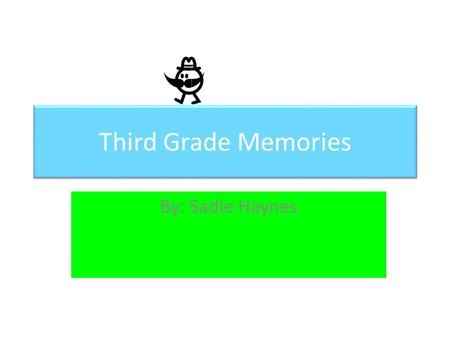 Third Grade Memories By: Sadie Haynes. Sadie Funny Smart Kind Caring Sweet Generous Funny Smart Kind Caring Sweet Generous.