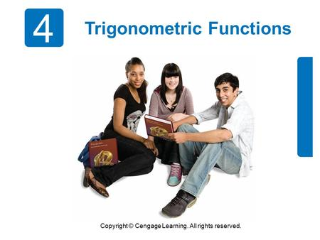 Copyright © Cengage Learning. All rights reserved. 4 Trigonometric Functions.