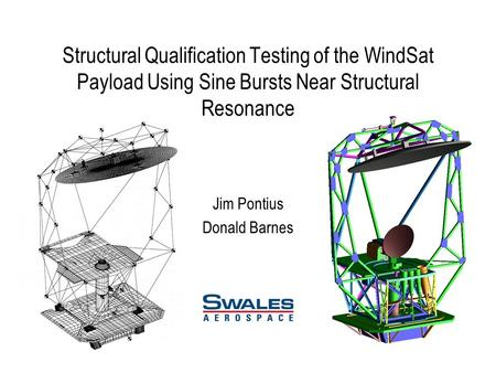 Structural Qualification Testing of the WindSat Payload Using Sine Bursts Near Structural Resonance Jim Pontius Donald Barnes.