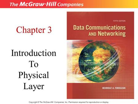 Chapter 3 Introduction To Physical Layer Copyright © The McGraw-Hill Companies, Inc. Permission required for reproduction or display.