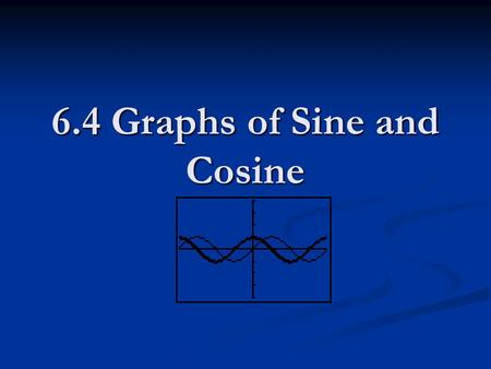 6.4 Graphs of Sine and Cosine. 90º 270º 180º 1 2 -2 360º -270º -90º Label your graph paper...