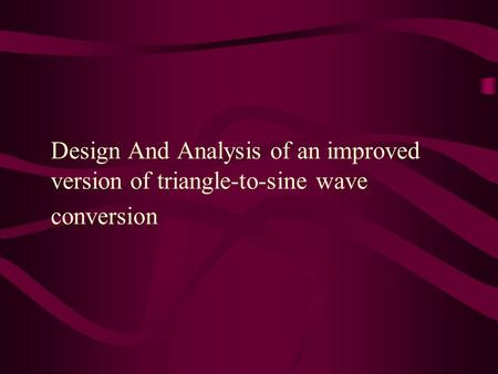 Design And Analysis of an improved version of triangle-to-sine wave conversion.