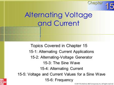 Alternating Voltage and Current Topics Covered in <strong>Chapter</strong> 15 15-1: Alternating Current Applications 15-2: Alternating-Voltage Generator 15-3: The Sine.