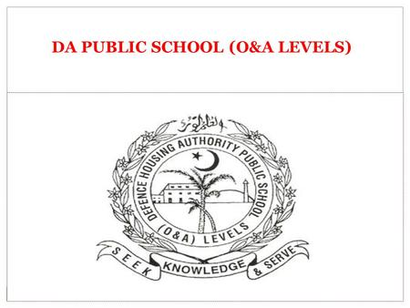 DA PUBLIC SCHOOL (O&A LEVELS) BY : MUSHTAQ-UR-REHMAN HEAD OF MATHEMATICS DEPARTMENT D.A.P.S. O & A LEVELS Trigonometry and Applications.