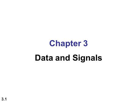 3.1 Chapter 3 Data and Signals. 3.2 3-1 ANALOG AND DIGITAL To be transmitted, data must be transformed to electromagnetic signals. Data can be analog.