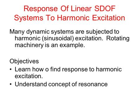 Response Of Linear SDOF Systems To Harmonic Excitation Many dynamic systems are subjected to harmonic (sinusoidal) excitation. Rotating machinery is an.