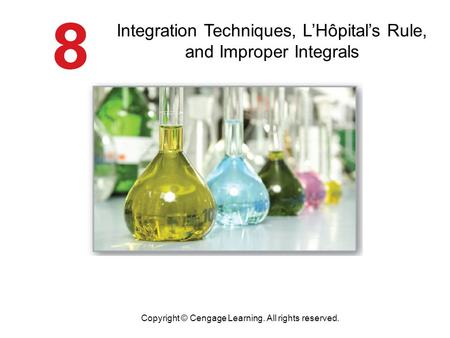 Integration Techniques, L'Hôpital's Rule, and Improper Integrals Copyright © Cengage Learning. All rights reserved.