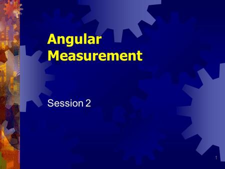 Angular Measurement Session 2.