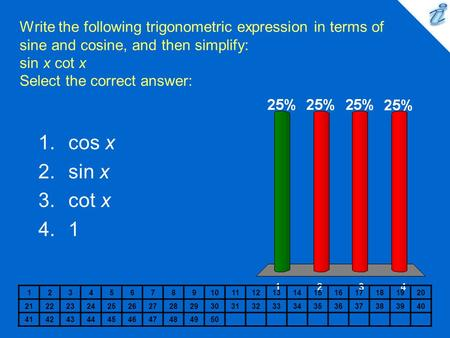 Write the following trigonometric expression in terms of sine and cosine, and then simplify: sin x cot x Select the correct answer: 1234567891011121314151617181920.