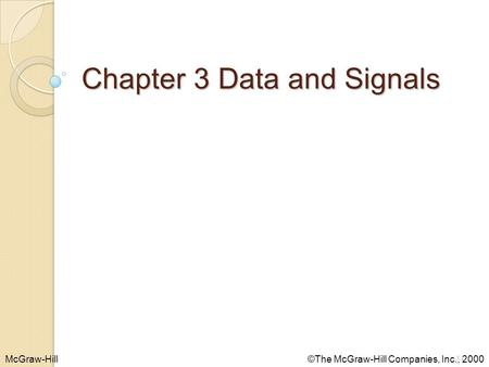 McGraw-Hill©The McGraw-Hill Companies, Inc., 2000 Chapter 3 Data and Signals 3.1.