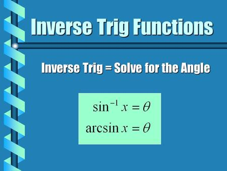 Inverse Trig Functions Inverse Trig = Solve for the Angle.