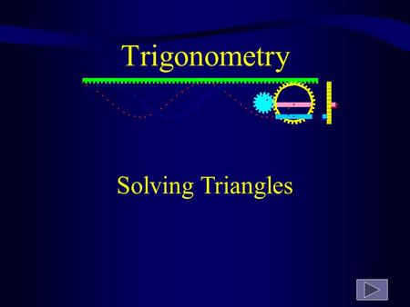 Trigonometry Solving Triangles ADJ OPP HYP  Two old angels Skipped over heaven Carrying a harp Solving Triangles.
