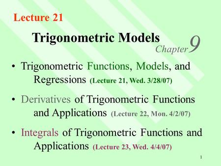 1 Trigonometric Models Chapter 9 Trigonometric Functions, Models, and Regressions (Lecture 21, Wed. 3/28/07) Derivatives of Trigonometric Functions and.